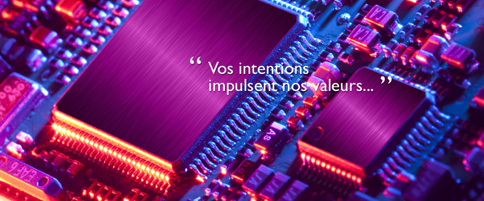 Vos intentions impulsent nos valeurs...